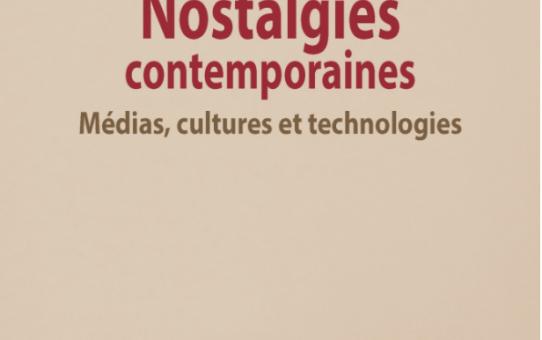 Nostalgies contemporaines. Médias, cultures et technologies